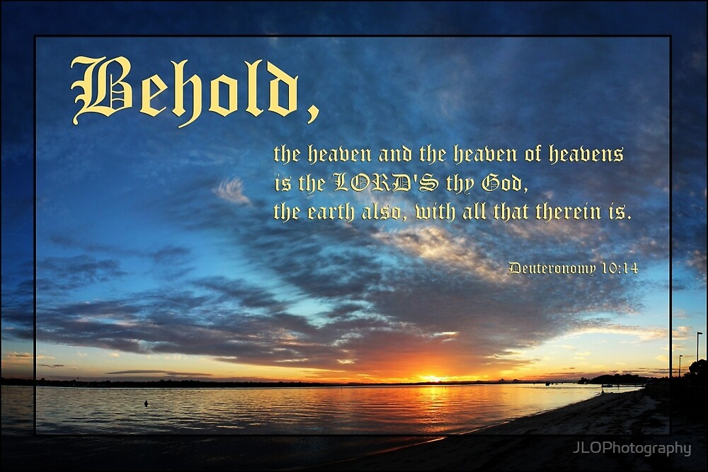 All Creation belongs to God - Deuteronomy 10:14 by JLOPhotography