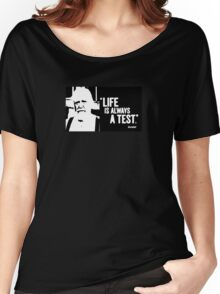 Life Is Always A Test Women's Relaxed Fit T-Shirt