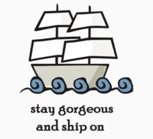 Stay Gorgeous and Ship On by directorseyes