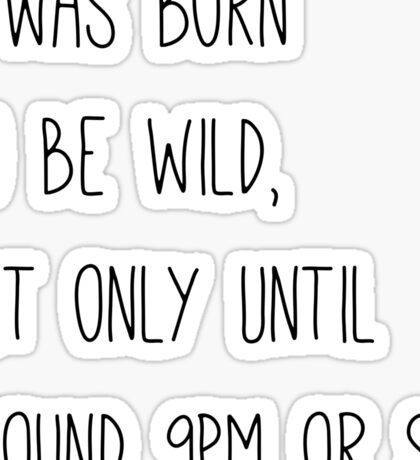 Born To Be Wild | Hilarious Quote II Sticker