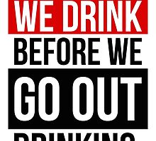 I suggest we drink before we go out drinking. by ak4e