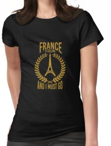 FRANCE IS CALLING AND I MUST GO Womens Fitted T-Shirt
