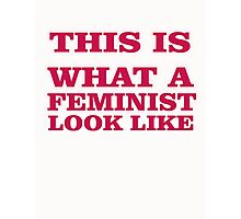 THIS IS WHAT A FEMINIST LOOK LIKE Photographic Print