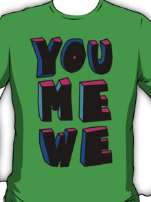 YOU+ME+WE T-Shirt