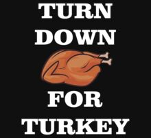 TURN DOWN FOR TURKEY, HAPPY THANKSGIVING by awesomegift