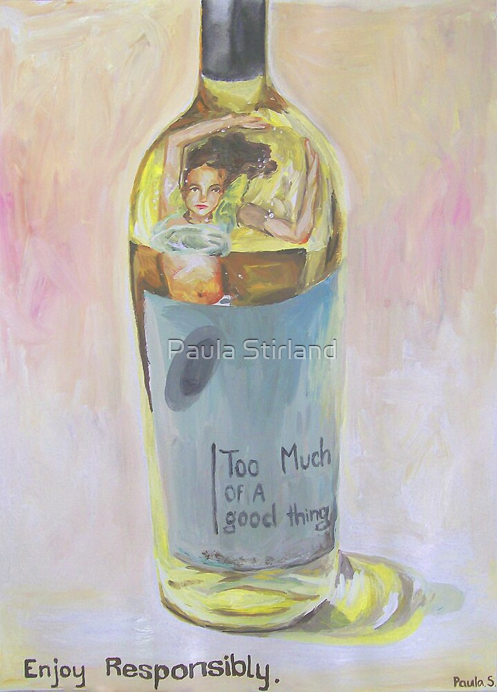 Too much of a good thing- alcohol by Paula Stirland