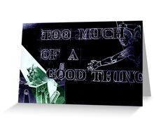 Too much of a good thing- technology Greeting Card
