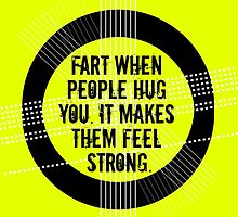 fart when people hug you. it makes them feel strong. by ak4e
