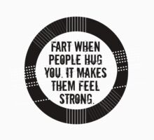 fart when people hug you. it makes them feel strong. Kids Clothes