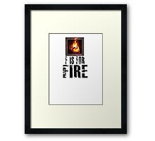 F is for FIRE Framed Print