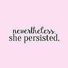 Nevertheless, she persisted. by Emma Davis
