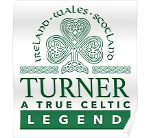 Excellent 'Turner, A True Celtic Legend' Last Name TShirt, Accessories and Gifts Poster