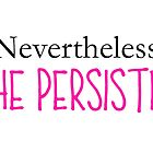 Nevertheless, She Persisted  by kericanfly