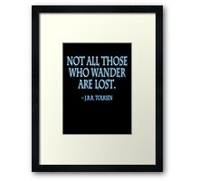 """Not all those who wander are lost."" J.R.R. Tolkien, BLACK Framed Print"