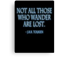 """""""Not all those who wander are lost."""" J.R.R. Tolkien, BLACK Canvas Print"""