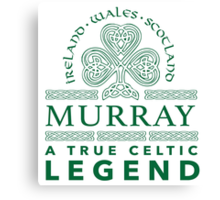 Cool 'Murray, A True Celtic Legend' Last Name TShirt, Accessories and Gifts Canvas Print