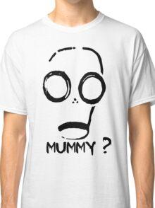Mummy? Classic T-Shirt