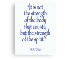"Tolkien, ""It is not the strength of the body that counts, but the strength of the spirit."" Canvas Print"