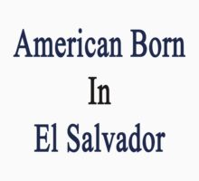 American Born In Salvador  by supernova23