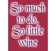 Time & Wine. So much to do, so little wine! on Burgundy Photographic Print