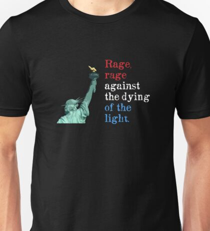 Rage, rage against the dying of the light. Unisex T-Shirt