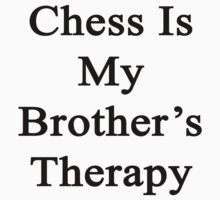 Chess Is My Brother's Therapy  by supernova23