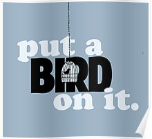 Put a bird on it. Poster