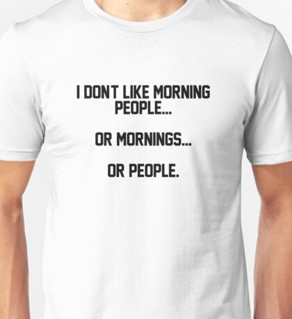 HATE MORNINGS. HATE PEOPLE.  Unisex T-Shirt