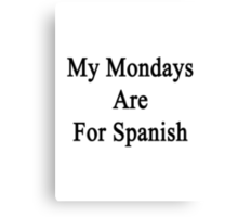 My Mondays Are For Spanish  Canvas Print