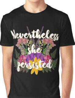 Nevertheless, She Persisted Floral Graphic T-Shirt