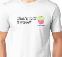 """What's your Trouble?"" - team cupcake Unisex T-Shirt"