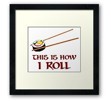 This Is How I Sushi Roll Framed Print