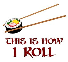 This Is How I Sushi Roll Photographic Print