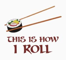 This Is How I Sushi Roll by TheShirtYurt