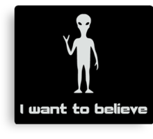 I Want To Believe in Aliens and UFOs Canvas Print