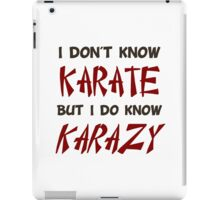 I Don't Know Karate But I Do Know Crazy iPad Case/Skin