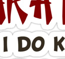 I Don't Know Karate But I Do Know Crazy Sticker
