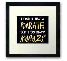 I Don't Know Karate But I Do Know Crazy Framed Print