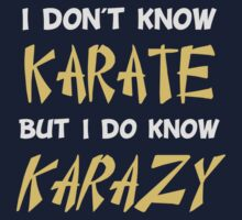 I Don't Know Karate But I Do Know Crazy by TheShirtYurt