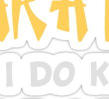 I Don't Know Karate But I Do Know Crazy Sticker