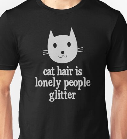 Cat Hair Is Lonely People Glitter Unisex T-Shirt