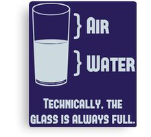 Technically The Glass Is Always Full Canvas Print