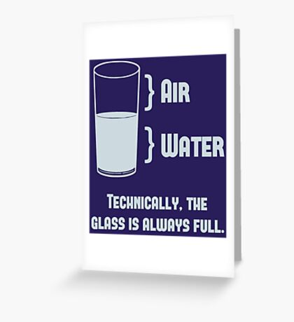 Technically The Glass Is Always Full Greeting Card