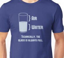 Technically The Glass Is Always Full Unisex T-Shirt