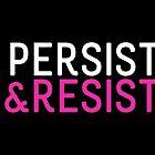 Persist & Resist - Pink on Black by kericanfly