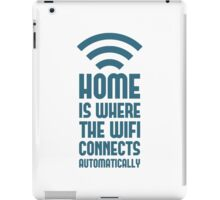 Home Is Where The WIFI Connects Automatically iPad Case/Skin