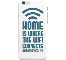 Home Is Where The WIFI Connects Automatically iPhone Case/Skin