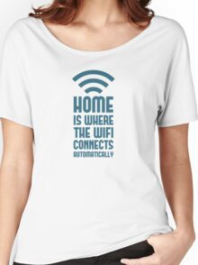 Home Is Where The WIFI Connects Automatically Women's Relaxed Fit T-Shirt