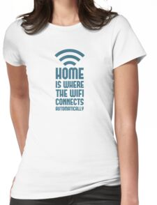 Home Is Where The WIFI Connects Automatically Womens Fitted T-Shirt