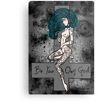 Be Your  Own God ✝ Metal Print